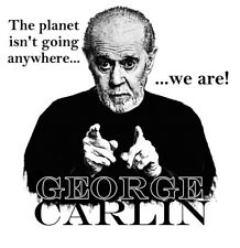 George Carlin Planet Isn't Going Anywhere-We Are Shirt