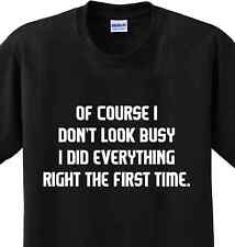 Right the First Time Funny Busy Saying Humor Witty Novelty T-shirt Any Size