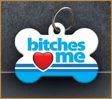 Bitches Love Me - Pet ID Tag