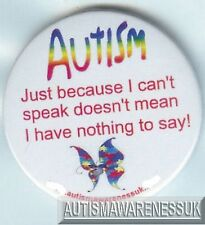 Autism Button Badge, Just because I can't speak, doesnt mean I've nothing to say