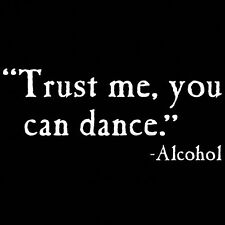 Trust Me you Can Dance Funny Alcohol Drinking T Shirt Party Small to 6XL Tall