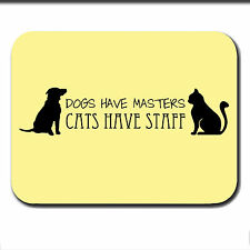 DOGS HAVE MASTERS - CATS HAVE STAFF mousemat