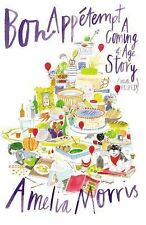 Bon Appetempt : A Coming-Of-Age Story (with Recipes!) by Amelia Morris (2015,...