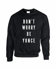 Don't Worry Be Yonce Sweatshirt Beyonce Flawless Fashion Music Inspired
