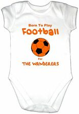 BORN TO PLAY FOOTBALL FOR THE WANDERERS Baby Grow Gro Clothes Bodysuit Vest Top