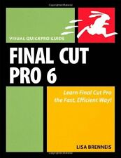 Final Cut Pro 6: Visual QuickPro Guide By Lisa Brenneis