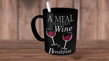 Meal Without Wine is Breakfast Mug-Funny Wine Mug~Gift for Men~Gift for Women