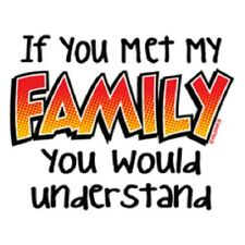 If You Met My Family You Would Understand T-Shirt Funny Kids Youth Baby Tee