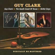 GUY CLARK - GUY CLARK/THE SOUTH COAST OF TEXAS/BETTER DAYS NEW CD