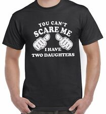 You Can't Scare Me I have Two Daughters Funny Fathers Day Dads T Shirt Top Tee