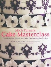 Mich Turner's Cake Masterclass: The Ultimate Step-by-step Guide to Cake Decorat