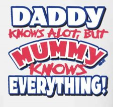 Funny Novelty Kids t-shir : DADDY KNOWS A LOT BUT MUMMY KNOWS EVERYTHING (Ck142)