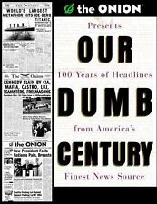 Our Dumb Century Onion Presents 100 Years of Headlines from America's Finest