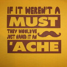 if it weren't a must they would've just named it an ache funny mustache t shirt
