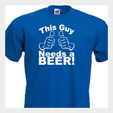 This Guy Needs a Beer, FUNNY MENS T-SHIRT  8 Colours & 6 sizes  Quick Dispatch