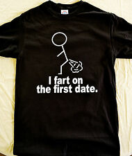I FART ON THE FIRST DATE   Humor Funny Silly T SHIRT Novelty Joke HILARIOUS