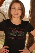 Wine and Friends The Older The Better Rhinestone Bling shirt XS S M L XL XXL NWT