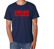 Houston Damn Right Show Your City Pride Texas Funny Shirt