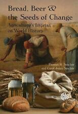 Bread, Beer and the Seeds of Change : Agriculture's Imprint on World History