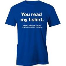 You Read My T-Shirt Thats Enough Social Interaction Funny NEW
