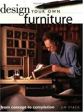 DESIGN YOUR OWN FURNITURE FROM CONCEPT TO COMPLETION JIM STACK