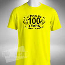 It Took Me 100 Years To Look This Good T-Shirt Funny 100th Birthday Gift Present