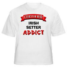 Irish Setter Certified Addict Dog Lover T-Shirt-Sizes Small through 5XL