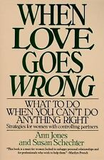 When Love Goes Wrong : What to Do When You Can't Do Anything Right by Susan...