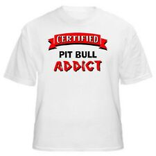 Pit Bull Certified Addict Dog Lover T-Shirt-Sizes Small through 5XL