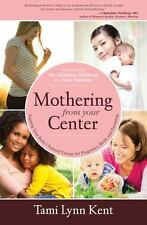 Mothering from Your Center: Tapping Your Body's Natural Energy for Pregnancy, Bi