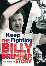 Billy Bremner: Keep Fighting: The Definitive Biography By Paul Harrison