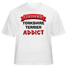 Yorkshire Terrier Certified Addict Dog Lover T-Shirt-Sizes Small through 5XL