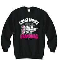 Great Moms Become Grandmas - Mothers Day Gift - Sweatshirt