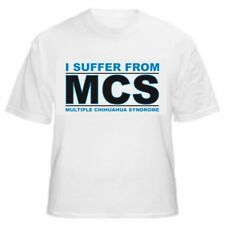 CHIHUAHUA FUNNY T-SHIRT - I SUFFER FROM MCS - Sizes Small through 5XL