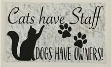 Cats Have Staff Dogs Have Owners Sign Wall Plaque or Hanging Pet