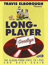 The Long-player Goodbye: How Vinyl Changed the World by Travis Elborough (HB)