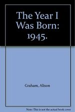 Year I Was Born: 1945, Graham, Alison, Used; Good Book