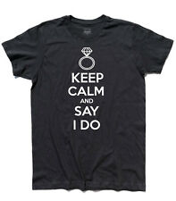 t-shirt KEEP CALM AND SAY I DO proposta di matrimonio wedding UOMO DONNA BIMBO