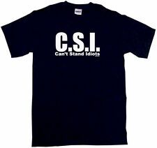 CSI Can't Stand Idiots Men's Tee Shirt Pick Size SMALL Thru 6XL & Color L/S S/S