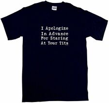 I Apologize In Advance For Staring At Your Tits Men's Tee Shirt Small-6XL