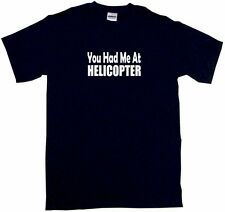 You Had Me At Helicopter Mens Tee Shirt Pick Size & Color Small - 6XL