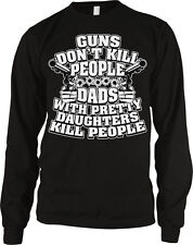 Guns Dont Kill People Dads With Pretty Daughters Do Funny Long Sleeve Thermal