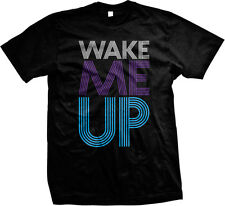 Wake Me Up Lyrics Music Swag Dope Hype Tight Cool Hot Sayings Mens T-shirt