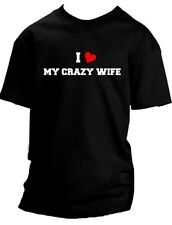 """I Love My Crazy Wife""  T-Shirt Mens Sizes S to 6XL Color Choice"