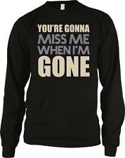 You're Going To Miss Me When I'm Gone Music Lyrics Sayings Long Sleeve Thermal