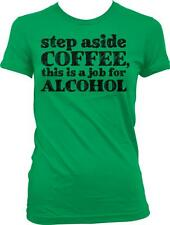 Step Aside Coffee This Is A Job For Alcohol Humor Funny Joke Juniors T-shirt
