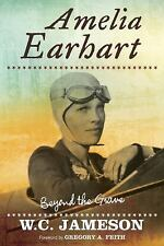Beyond the Grave: Amelia Earhart : Beyond the Grave by W. C. Jameson (2016,...
