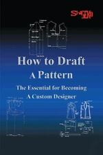 How to Draft a Pattern: The Essential Guide to Custom Design (Paperback or Softb