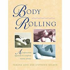 Body Rolling: An Experiential Approach to Complete Muscle Release Yamuna Zake/ S