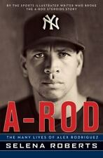 A-Rod : The Many Lives of Alex Rodriguez by Selena Roberts (2009, Hardcover)